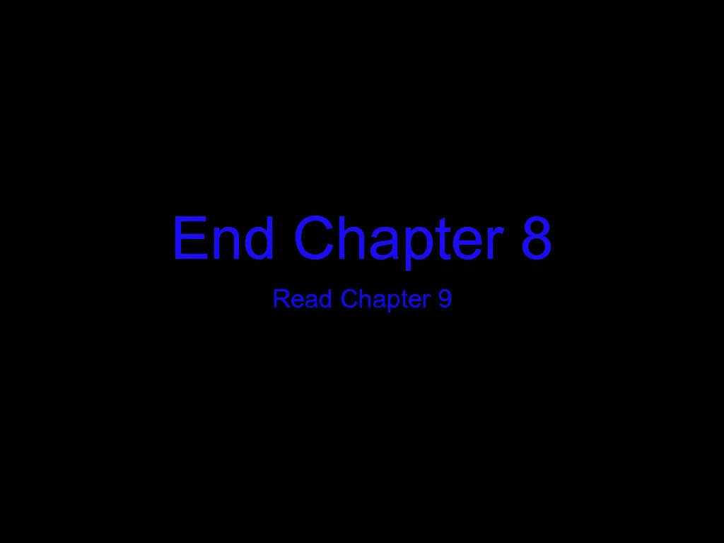 End Chapter 8 Read Chapter 9