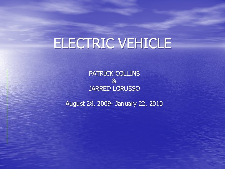 ELECTRIC VEHICLE PATRICK COLLINS & JARRED LORUSSO August 28, 2009 - January 22, 2010