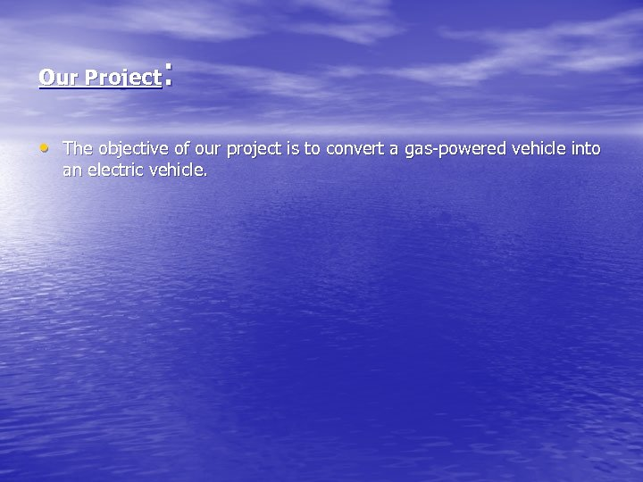 : Our Project • The objective of our project is to convert a gas-powered