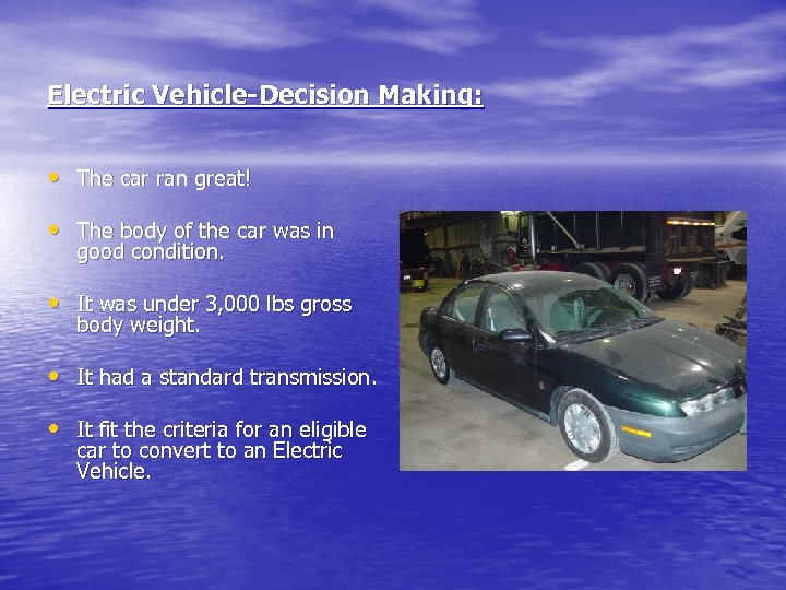 Electric Vehicle-Decision Making: • The car ran great! • The body of the car