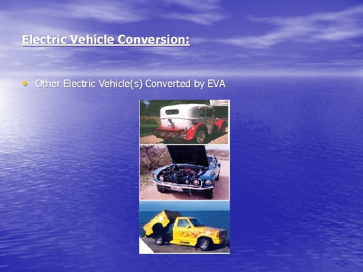 Electric Vehicle Conversion: • Other Electric Vehicle(s) Converted by EVA