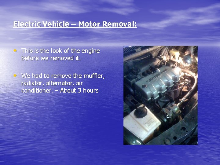 Electric Vehicle – Motor Removal: • This is the look of the engine before