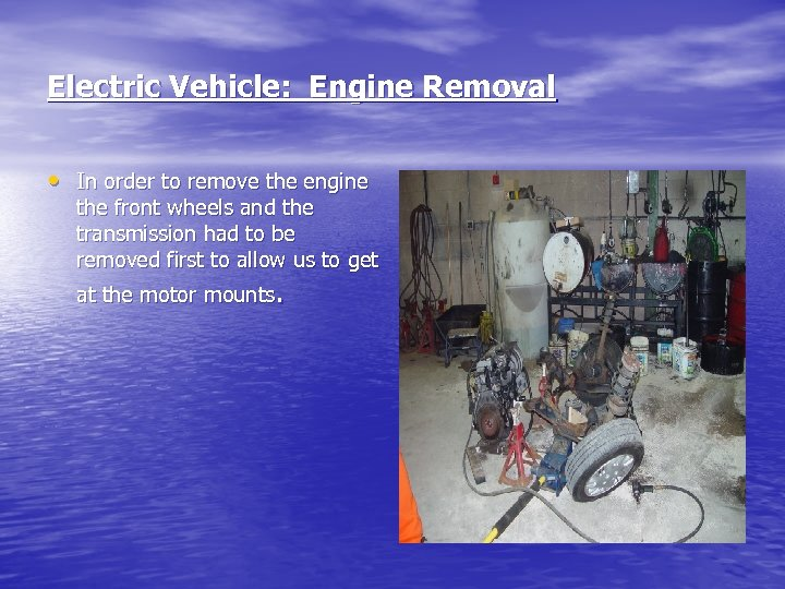 Electric Vehicle: Engine Removal • In order to remove the engine the front wheels
