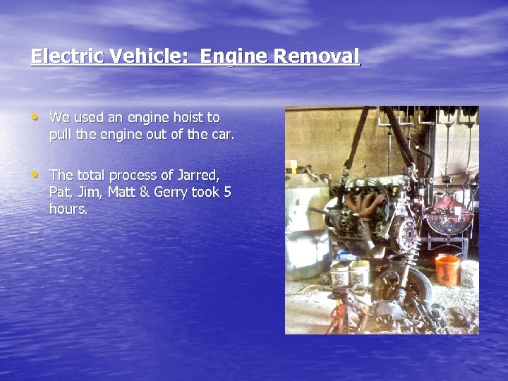 Electric Vehicle: Engine Removal • We used an engine hoist to pull the engine