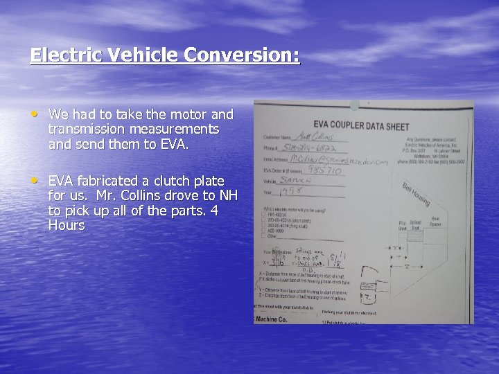 Electric Vehicle Conversion: • We had to take the motor and transmission measurements and