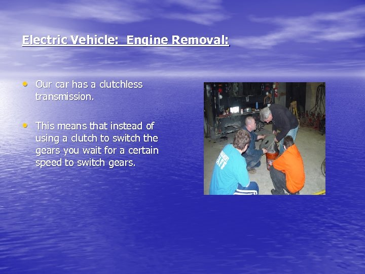 Electric Vehicle: Engine Removal: • Our car has a clutchless transmission. • This means