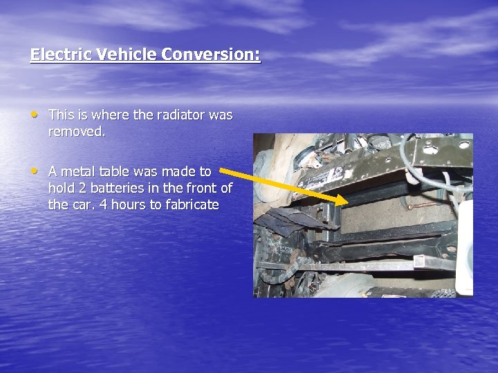 Electric Vehicle Conversion: • This is where the radiator was removed. • A metal