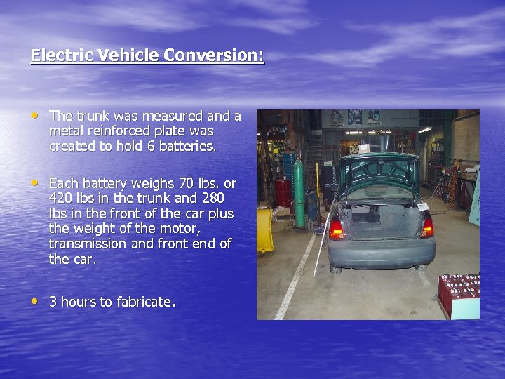Electric Vehicle Conversion: • The trunk was measured and a metal reinforced plate was