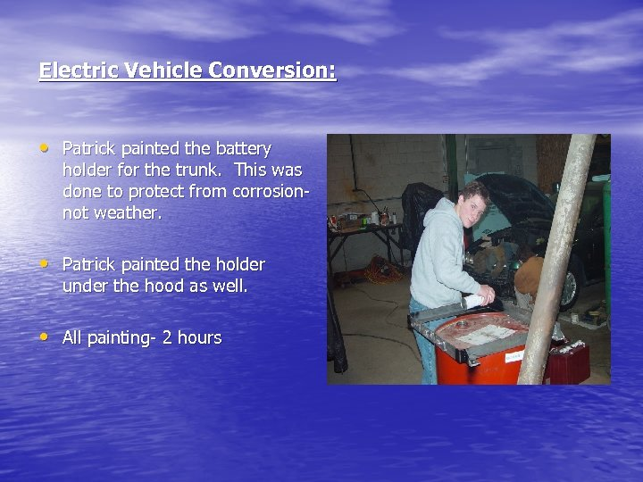Electric Vehicle Conversion: • Patrick painted the battery holder for the trunk. This was