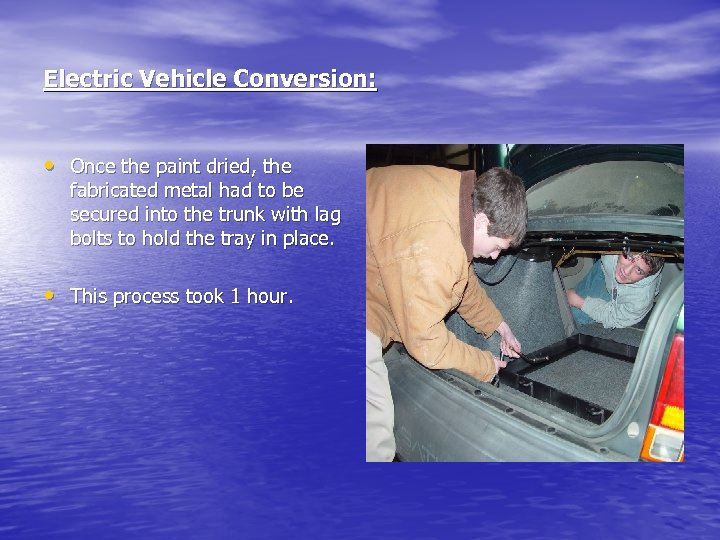 Electric Vehicle Conversion: • Once the paint dried, the fabricated metal had to be