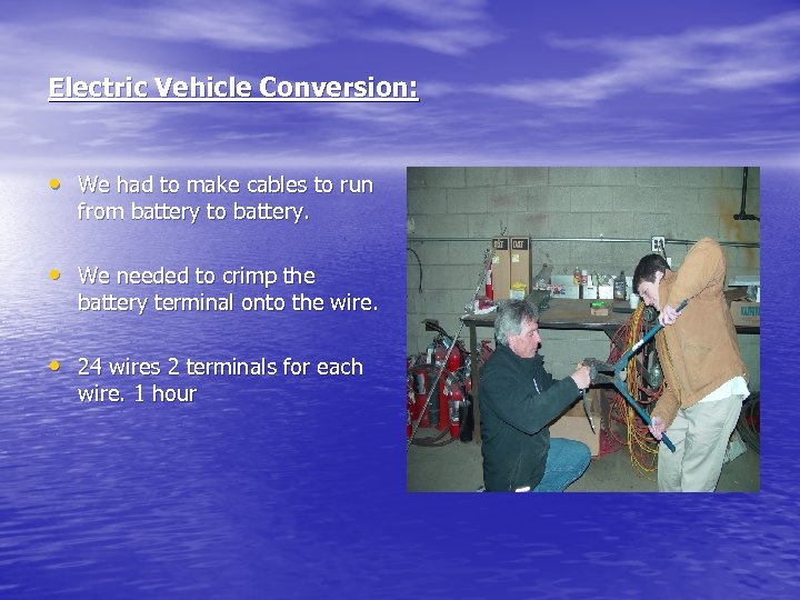 Electric Vehicle Conversion: • We had to make cables to run from battery to