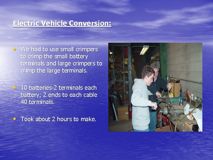Electric Vehicle Conversion: • We had to use small crimpers to crimp the small