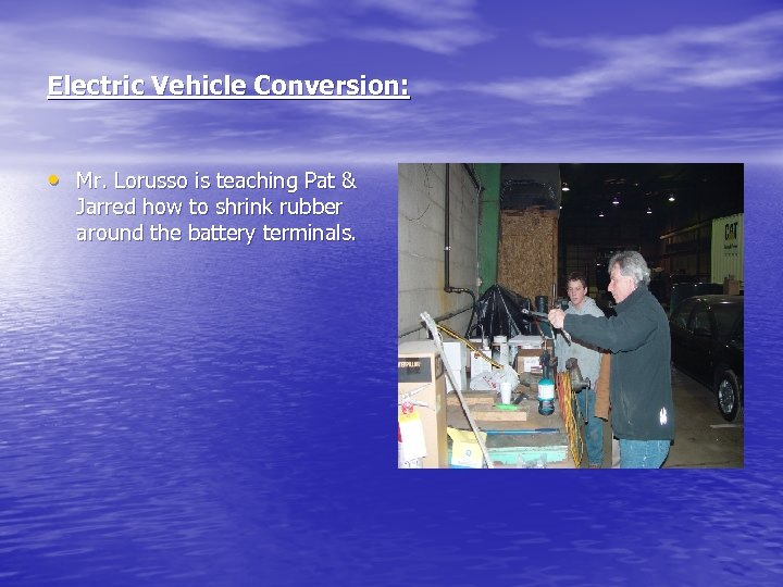 Electric Vehicle Conversion: • Mr. Lorusso is teaching Pat & Jarred how to shrink
