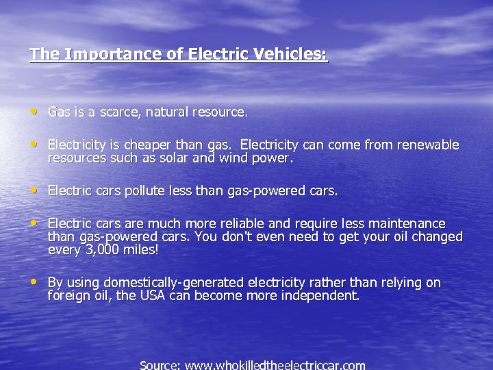The Importance of Electric Vehicles: • Gas is a scarce, natural resource. • Electricity