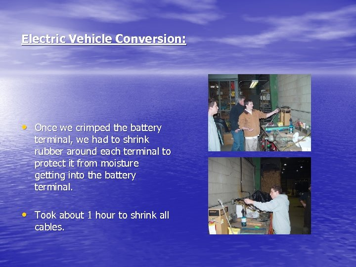 Electric Vehicle Conversion: • Once we crimped the battery terminal, we had to shrink