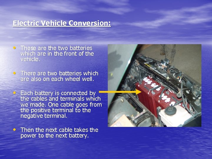 Electric Vehicle Conversion: • These are the two batteries which are in the front