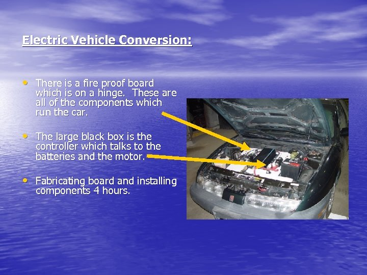 Electric Vehicle Conversion: • There is a fire proof board which is on a