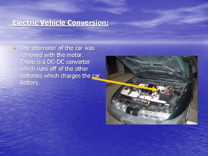 Electric Vehicle Conversion: • The alternator of the car was removed with the motor.