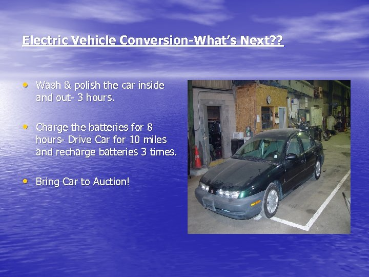 Electric Vehicle Conversion-What's Next? ? • Wash & polish the car inside and out-