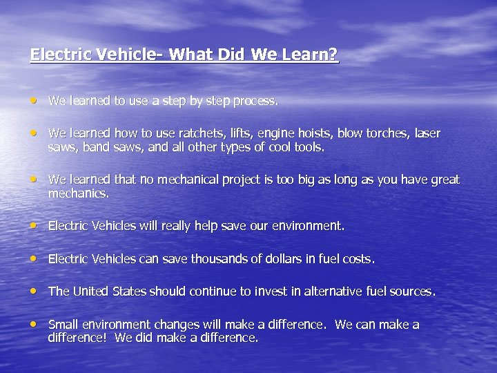 Electric Vehicle- What Did We Learn? • We learned to use a step by