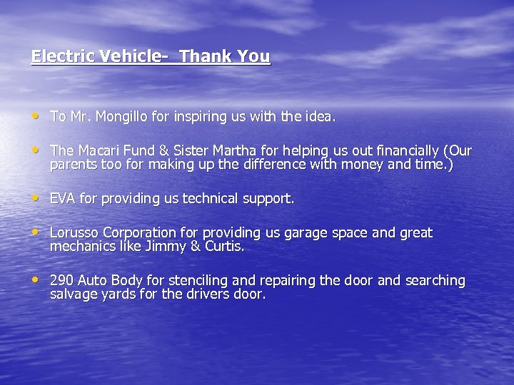 Electric Vehicle- Thank You • To Mr. Mongillo for inspiring us with the idea.
