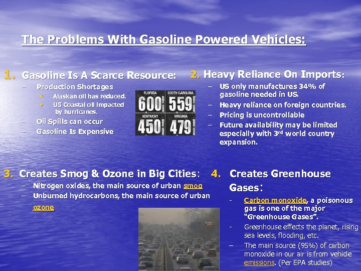 The Problems With Gasoline Powered Vehicles: 1. Gasoline Is A Scarce Resource: – –