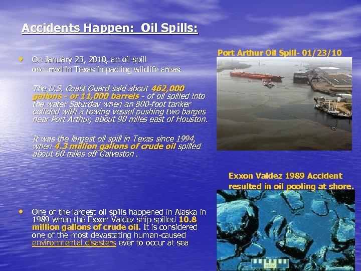 Accidents Happen: Oil Spills: • On January 23, 2010, an oil-spill Port Arthur Oil
