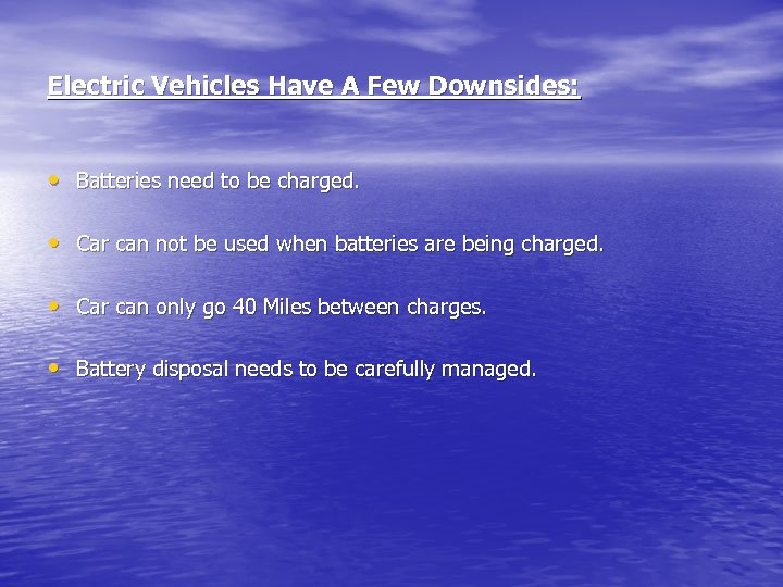 Electric Vehicles Have A Few Downsides: • Batteries need to be charged. • Car