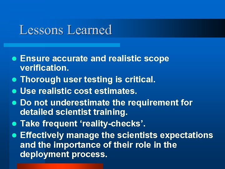 Lessons Learned l l l Ensure accurate and realistic scope verification. Thorough user testing