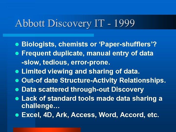 Abbott Discovery IT - 1999 l l l l Biologists, chemists or 'Paper-shufflers'? Frequent