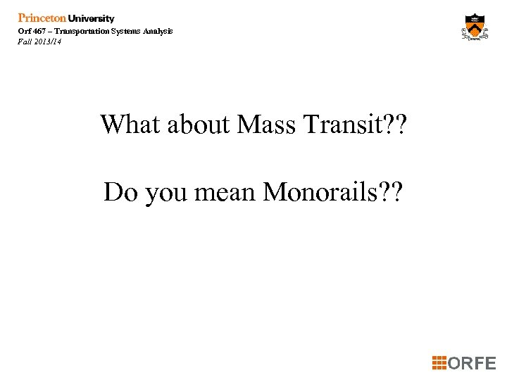 Orf 467 – Transportation Systems Analysis Fall 2013/14 What about Mass Transit? ? Do
