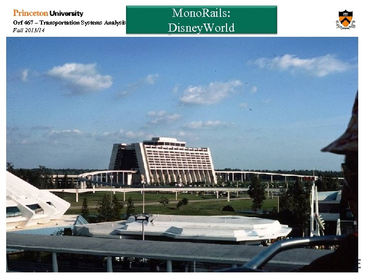 Orf 467 – Transportation Systems Analysis Fall 2013/14 Mono. Rails: Disney. World Week 9