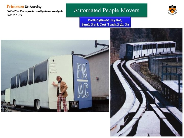 Orf 467 – Transportation Systems Analysis Fall 2013/14 Automated People Movers Westinghouse Sky. Bus,