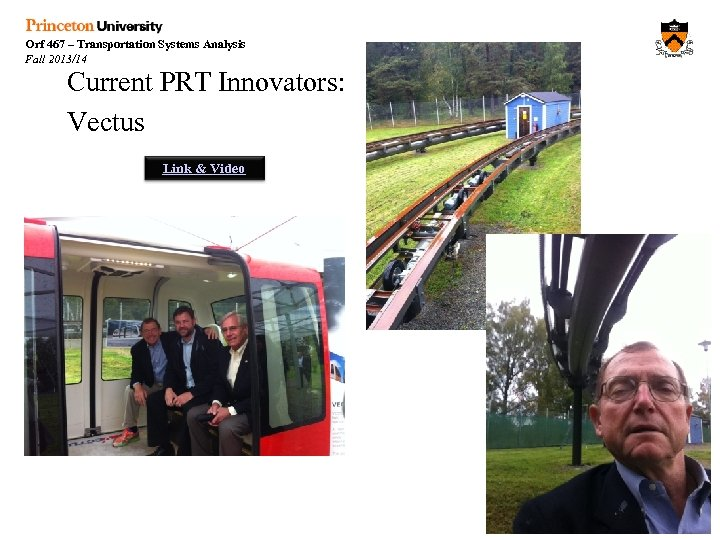Orf 467 – Transportation Systems Analysis Fall 2013/14 Current PRT Innovators: Vectus Link &