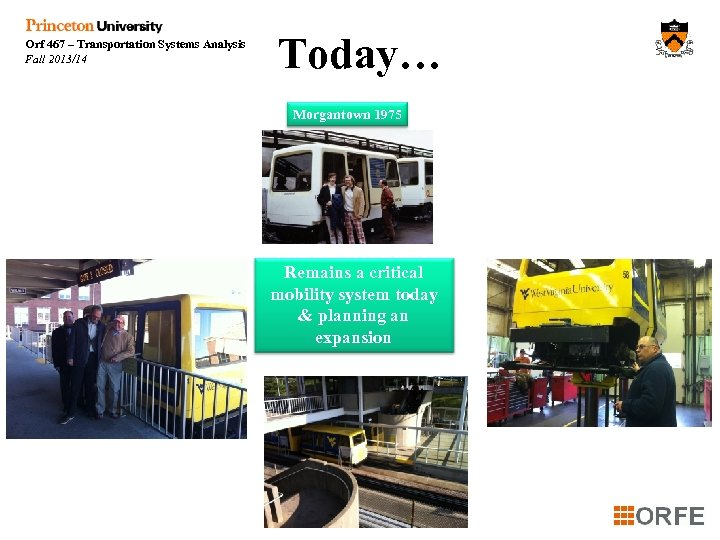 Orf 467 – Transportation Systems Analysis Fall 2013/14 Today… Morgantown 1975 Remains a critical