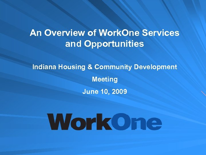 An Overview of Work. One Services and Opportunities Indiana Housing & Community Development Meeting
