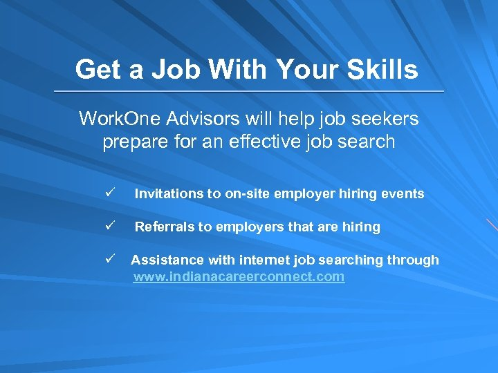 Get a Job With Your Skills Work. One Advisors will help job seekers prepare
