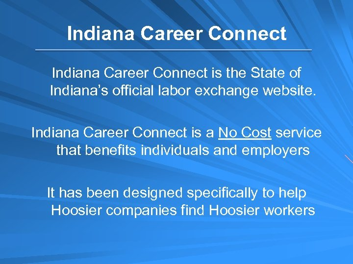 Indiana Career Connect is the State of Indiana's official labor exchange website. Indiana Career