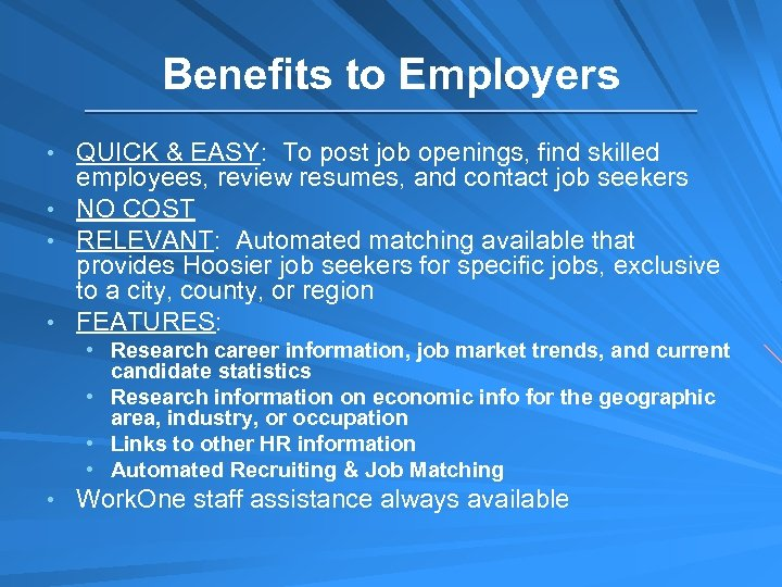 Benefits to Employers • QUICK & EASY: To post job openings, find skilled employees,