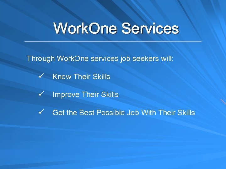 Work. One Services Through Work. One services job seekers will: ü Know Their Skills