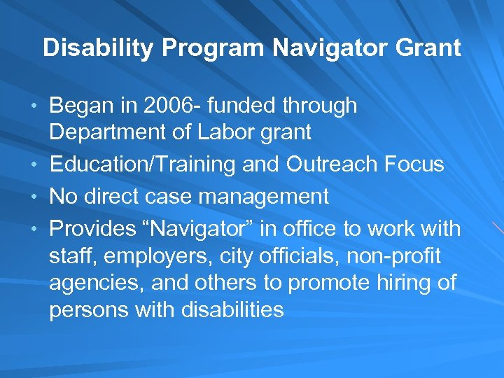 Disability Program Navigator Grant • Began in 2006 - funded through Department of Labor
