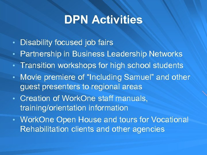 DPN Activities • Disability focused job fairs • Partnership in Business Leadership Networks •