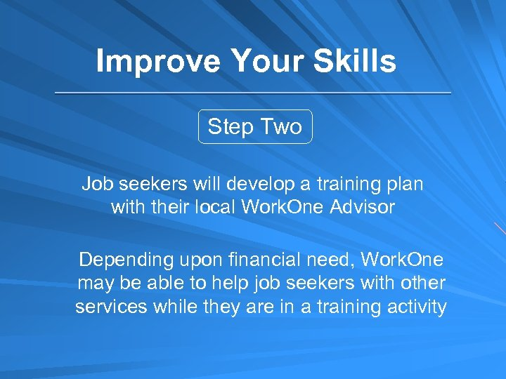 Improve Your Skills Step Two Job seekers will develop a training plan with their