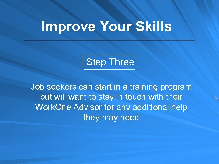 Improve Your Skills Step Three Job seekers can start in a training program but