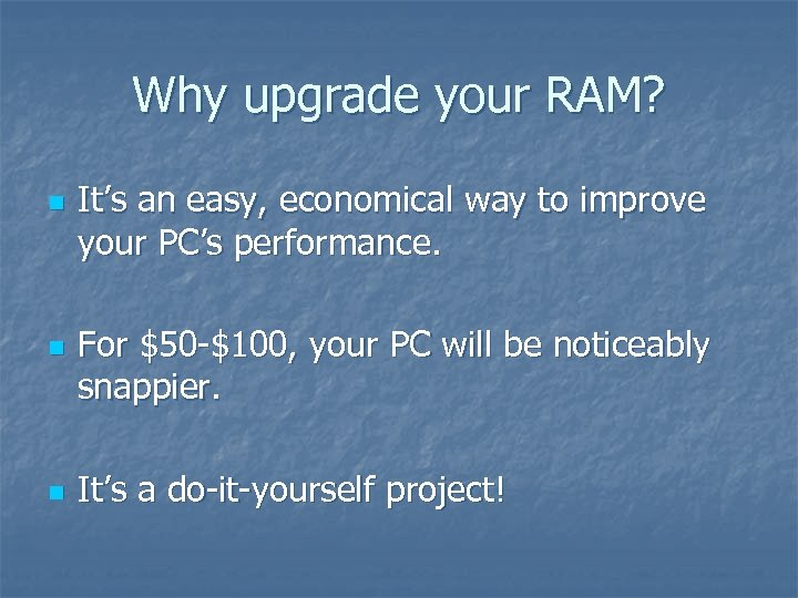 Why upgrade your RAM? n n n It's an easy, economical way to improve