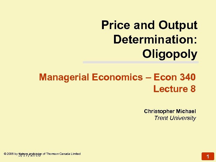 Price and Output Determination: Oligopoly Managerial Economics – Econ 340 Lecture 8 Christopher Michael