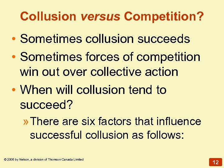 Collusion versus Competition? • Sometimes collusion succeeds • Sometimes forces of competition win out