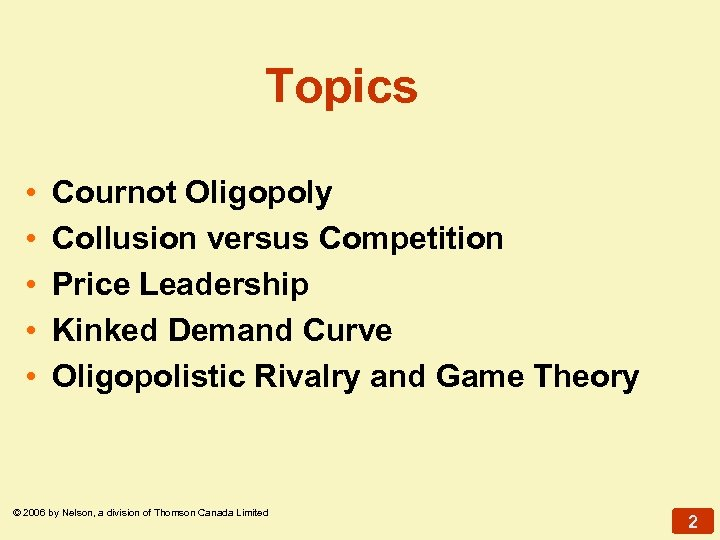Topics • • • Cournot Oligopoly Collusion versus Competition Price Leadership Kinked Demand Curve