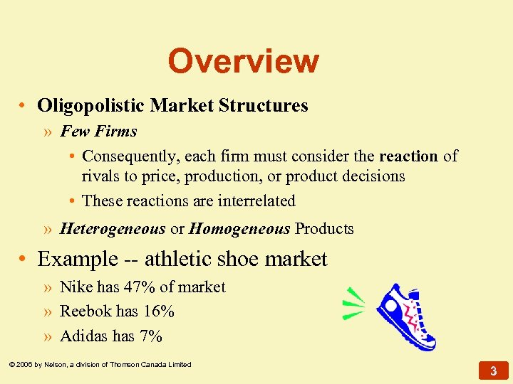 Overview • Oligopolistic Market Structures » Few Firms • Consequently, each firm must consider