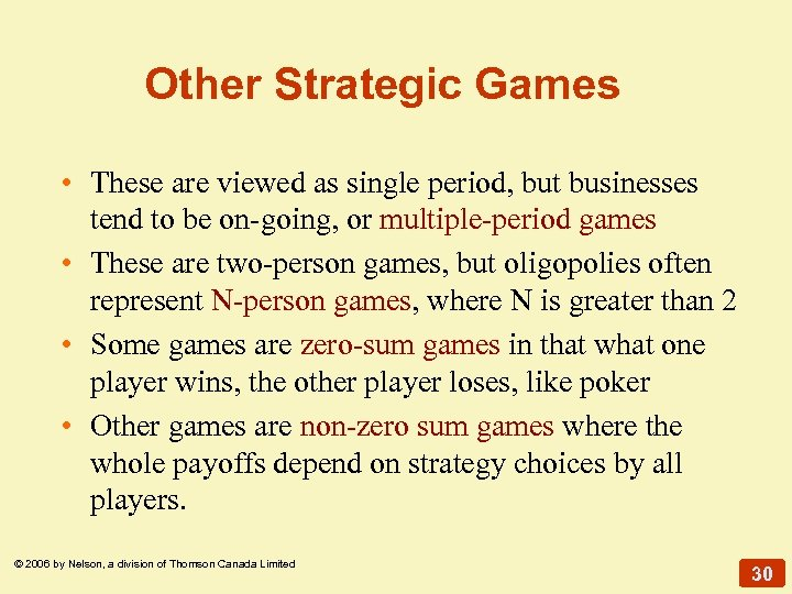 Other Strategic Games • These are viewed as single period, but businesses tend to